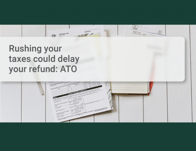 Rushing Your Taxes Could Delay Your Refund - ATO